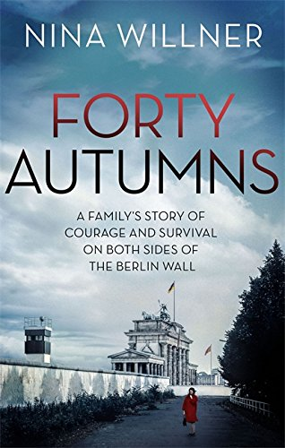 Forty Autumns: A family's story of courage and survival on both sides of the Berlin Wall von Little, Brown Book Group