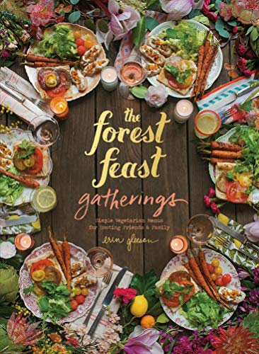 The Forest Feast Gatherings: Simple Vegetarian Menus from My Cabin in the Woods: Simple Vegetarian Menus for Hosting Friends & Family von Abrams
