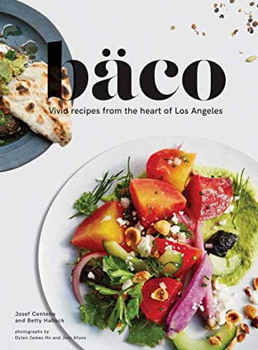 Baco: Inspired Recipes from the Heart of Los Angeles von Chronicle Books