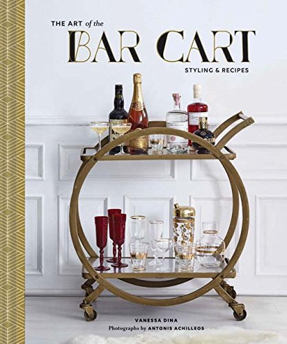 The Art of the Bar Cart: Styling & Recipes von Abrams & Chronicle Books