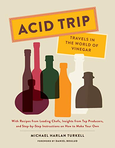 Acid Trip: Travels in the World of Vinegar: With Recipes from Leading Chefs, Insights from Top Producers, and Step-by-Step Instructions on How to Make Your Own von Abrams