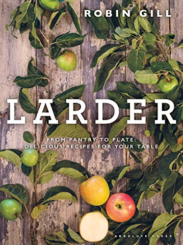 Larder: From pantry to plate - delicious recipes for your table von Absolute Press