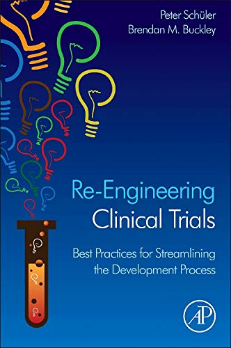 Re-Engineering Clinical Trials: Best Practices for Streamlining the Development Process von Academic Press