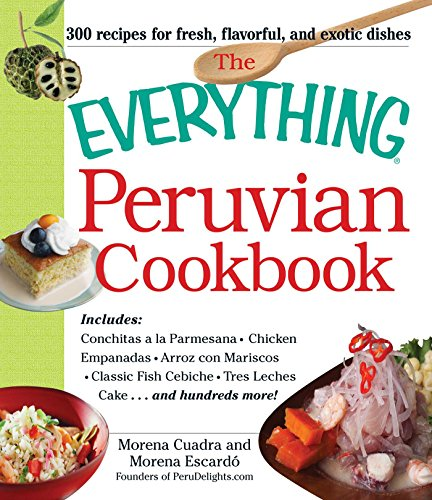 The Everything Peruvian Cookbook: Includes Conchitas A La Parmesana, Chicken Empanadas, Arroz Con Mariscos, Classic Fish Cebiche, Tres Leches Cake And Hundreds More! von Adams Media