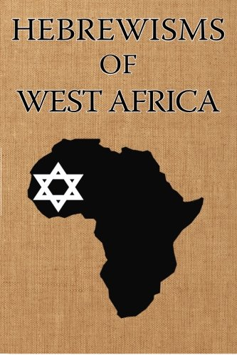 Hebrewisms of West Africa: From Nile to Niger With The Jews von African Tree Press