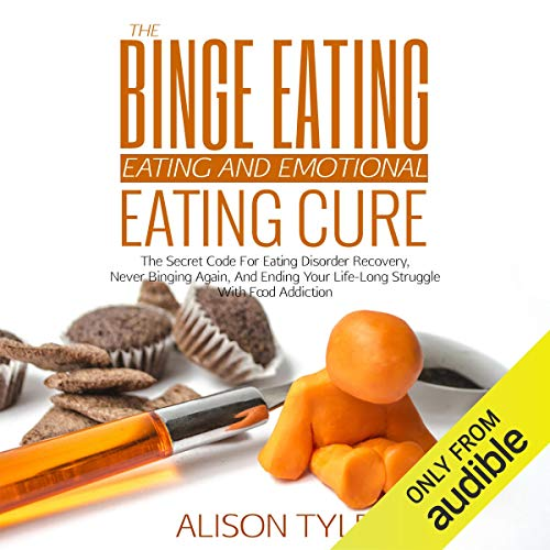 The Binge Eating and Emotional Eating Cure: The Secret Code for Eating Disorder Recovery, Never Binging Again, and Ending Your Life-Long Struggle with Food Addiction von Alison Tyler
