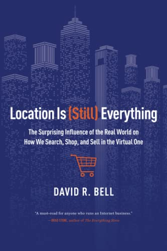 Location is (Still) Everything: The Surprising Influence of the Real World on How We Search, Shop, and Sell in the Virtual One von Amazon Publishing