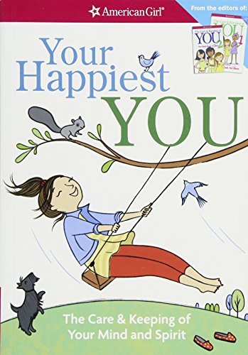 Your Happiest You: The Care & Keeping of Your Mind and Spirit /]cby Judy Woodburn; Illustrated by Josee Masse; Jane Annunziata, Psyd, and (American Girl) von AMER GIRL PUB INC
