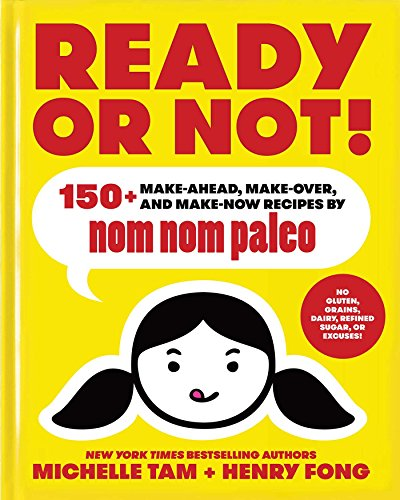 Ready or Not!: 150+ Make-Ahead, Make-Over, and Make-Now Recipes by Nom Nom Paleo von Andrews McMeel Publishing