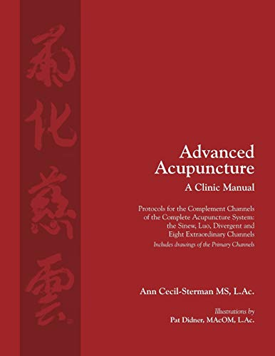 Advanced Acupuncture, A Clinic Manual: Protocols for the Complement Channels of the Complete Acupuncture System: the Sinew, Luo, Divergent and Eight ... Wellness Press Acupuncture, Band 1) von Ann Cecil-Sterman, PLLC