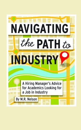 Navigating the Path to Industry: A Hiring Manager's Advice for Academics Looking for a Job in Industry von Annorlunda Books, Inc