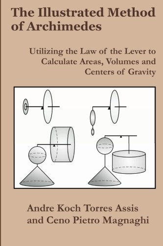 The Illustrated Method of Archimedes: Utilizing the Law of the Lever to Calculate Areas, Volumes, and Centers of Gravity von Apeiron