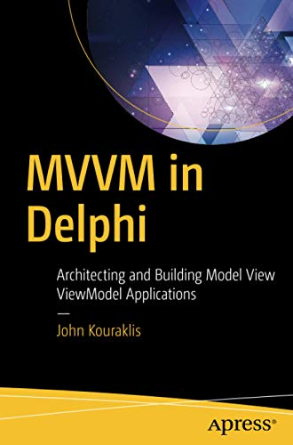 MVVM in Delphi: Architecting and Building Model View ViewModel Applications von Apress