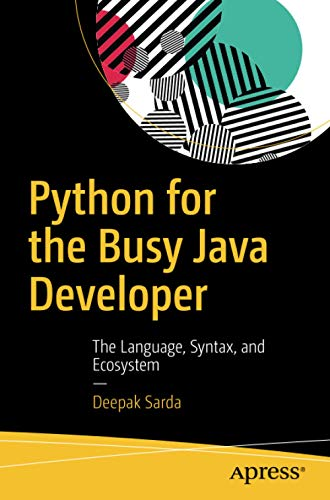Python for the Busy Java Developer: The Language, Syntax, and Ecosystem von APRESS L.P.