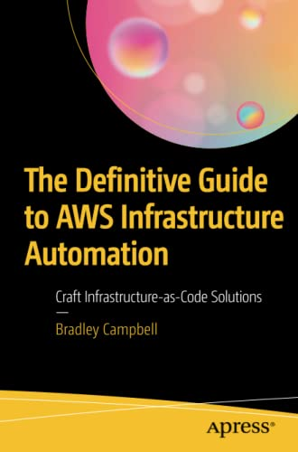 The Definitive Guide to AWS Infrastructure Automation: Craft Infrastructure-as-Code Solutions von Apress