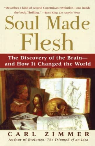 Soul Made Flesh: The Discovery of the Brain-and How it Changed the World von Free Press