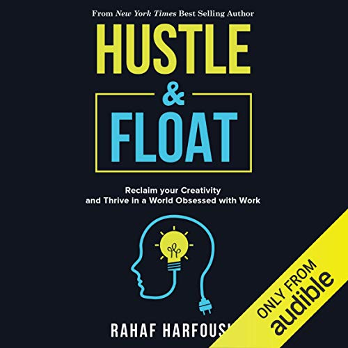 Hustle & Float: Reclaim Your Creativity and Thrive in a World Obsessed with Work von Audible Studios