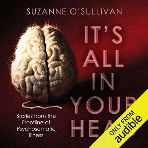 It's All in Your Head: Stories from the Frontline of Psychosomatic Illness von Audible Studios