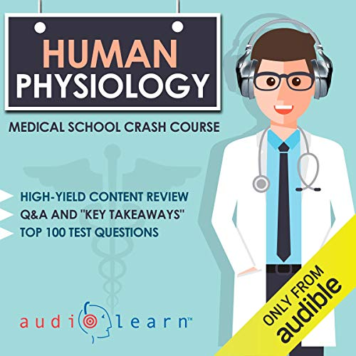 Human Physiology: Medical School Crash Course von AudioLearn
