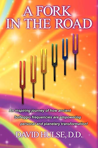 A Fork In the Road: An Inspiring Journey of how ancient Solfeggio Frequencies are Empowering Personal and Planetary Transformation! von AuthorHouse