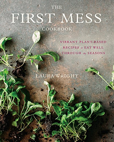 The First Mess Cookbook: Vibrant Plant-Based Recipes to Eat Well Through the Seasons von Penguin LCC US