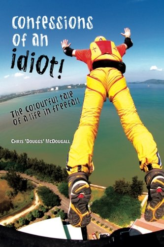 Confessions of an Idiot: The Colourful Tale of a Life in Freefall von BASE Dreams