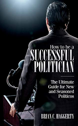 How to be a Successful Politician: The Ultimate Guide for New and Seasoned Politicos von BCH Enterprise, LLC