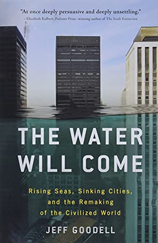 The Water Will Come: Rising Seas, Sinking Cities, and the Remaking of the Civilized World von Little, Brown and Company