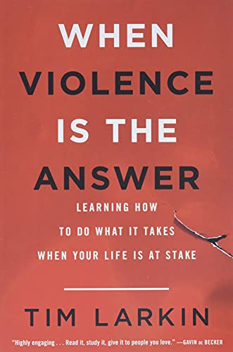 When Violence Is the Answer: Learning How to Do What It Takes When Your Life Is at Stake von Back Bay Books
