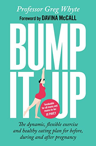 Bump It Up: The Dynamic, Flexible Exercise and Healthy Eating Plan For Before, During and After Pregnancy von Bantam Press