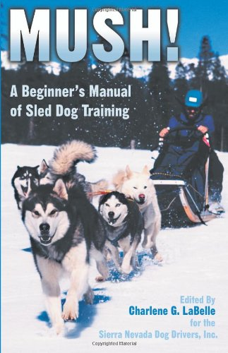 Mush: A Beginner's Manual of Sled Dog Training von Barkleigh Productions Inc