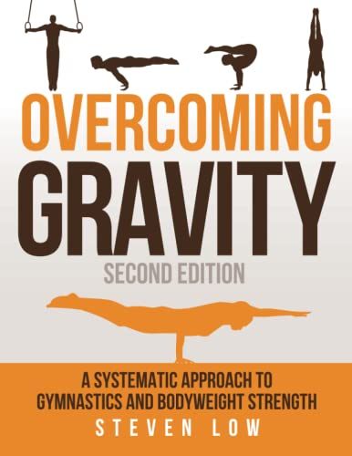 Overcoming Gravity: A Systematic Approach to Gymnastics and Bodyweight Strength (Second Edition) von Battle Ground Creative