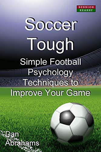 Soccer Tough: Simple Football Psychology Techniques to Improve Your Game von Bennion Kearny Limited