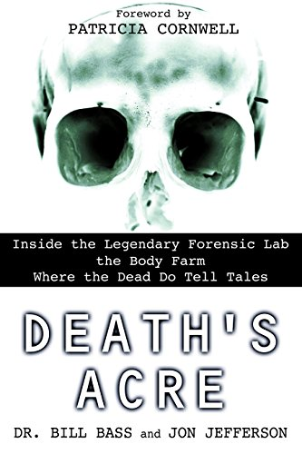 Death's Acre: Inside the Legendary Forensic Lab the Body Farm Where the Dead Do Tell Tales von Bill Bass
