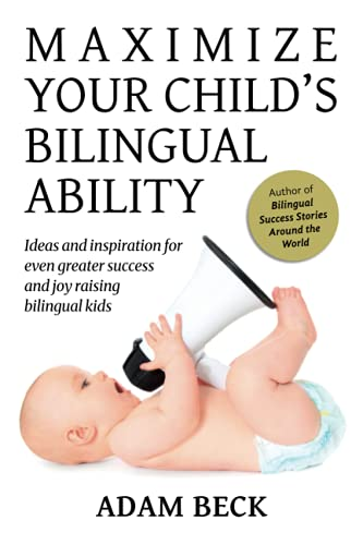 Maximize Your Child's Bilingual Ability: Ideas and inspiration for even greater success and joy raising bilingual kids von Bilingual Adventures
