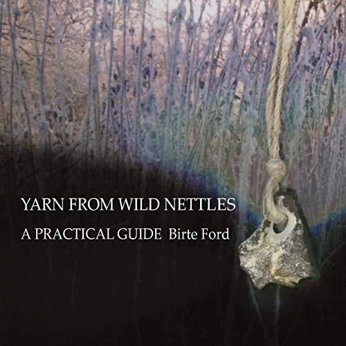 Yarn from Wild Nettles: A Practical Guide von Birte Ford