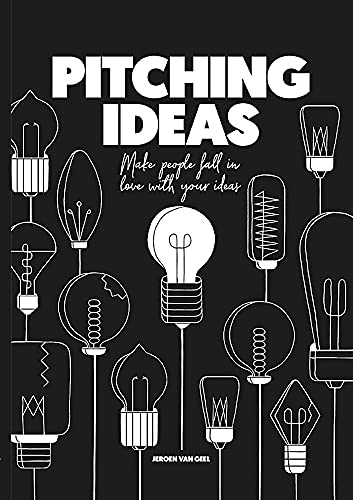 Pitching Ideas: Make People Fall in Love with your Ideas von BIS Publishers / BIS Publishers bv / Laurence King Verlag GmbH