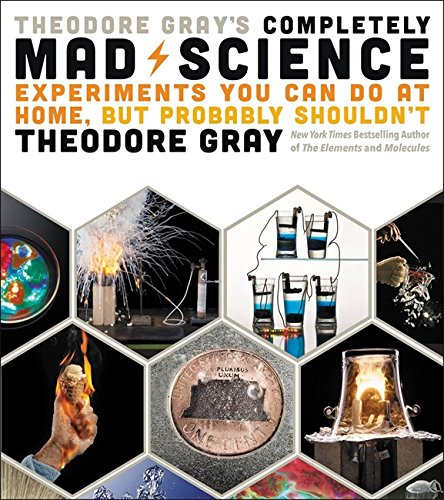 Theodore Gray's Completely Mad Science: Experiments You Can Do at Home but Probably Shouldn't: The Complete and Updated Edition von Black Dog & Leventhal