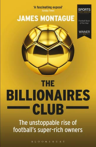 The Billionaires Club: The Unstoppable Rise of Football's Super-rich Owners von Bloomsbury UK