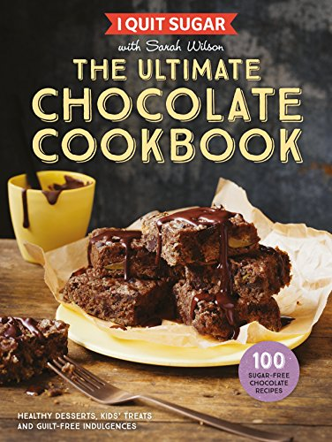 I Quit Sugar The Ultimate Chocolate Cookbook: Healthy Desserts, Kids' Treats and Guilt-Free Indulgences von Bluebird