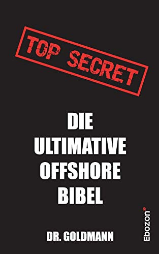 Top Secret - Die ultimative Offshore Bibel von Books on Demand