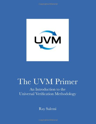 The UVM Primer: A Step-by-Step Introduction to the Universal Verification Methodology von Boston Light Press