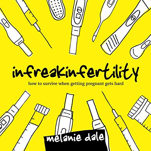 Infreakinfertility: How to Survive When Getting Pregnant Gets Hard von Bowker