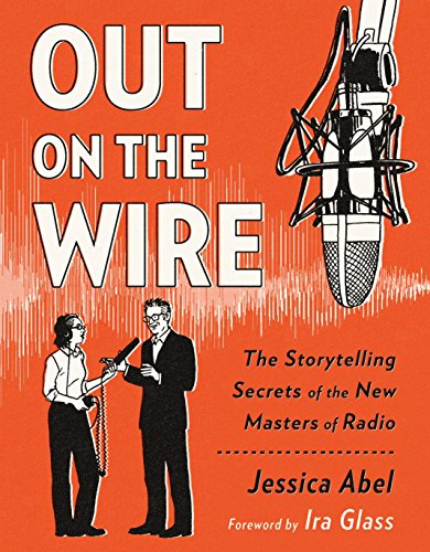 Out on the Wire: The Storytelling Secrets of the New Masters of Radio von Broadway Books