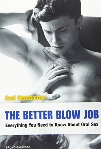 The Better Blow Job: Everything You Need to Know About Oral Sex von Bruno Gmünder, Salzgeber Buchverlage GmbH