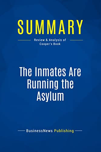 Summary: The Inmates Are Running the Asylum: Review and Analysis of Cooper's Book von Business Book Summaries