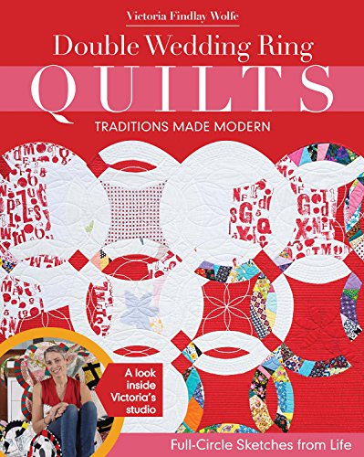 Double Wedding Ring Quilts - Traditions Made Modern: Full-Circle Sketches from Life von C & T Publishing