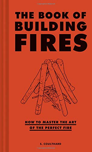 The Book of Building Fires: How to Master the Art of the Perfect Fire von CHRONICLE BOOKS