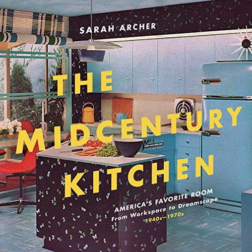 The Midcentury Kitchen: America's Favorite Room, from Workspace to Dreamscape, 1940s-1970s von COUNTRYMAN PR