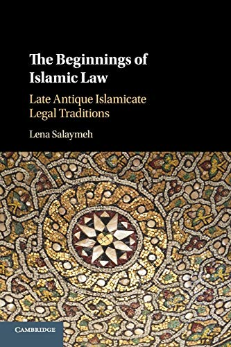 The Beginnings of Islamic Law: Late Antique Islamicate Legal Traditions von Cambridge University Press